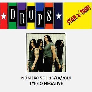 Drops Star Trips nº 53 - 16/10/2019 - Type O Negative