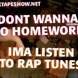 MIXTAPE 140 - DONT WANNA DO HOMEWORK
