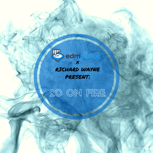EDM Sauce x Richard Wayne Present: 20 On Fire (April)