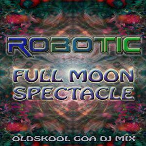 Robotic - Full Moon Spectacle [Studio Mix - Oldskool Goa Trance]