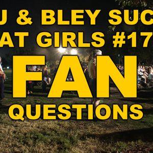 Fan Questions: RJ & Bley Suck At Girls ep 17