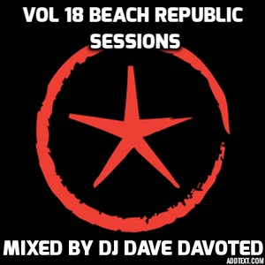 VOL 18 BEACH REPUBLIC SESSIONS MIXED LIVE BY DJ DAVE DAVOTED 2017