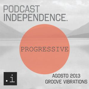 PODCAST INDEPENDENCE N°01 _ Agosto 2013 _ Progressive _ Groove Vibrations