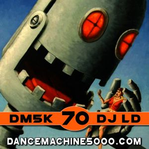 Dance Machine 5000 Podcast Episode 70: Industrial, EBM, Synthpop, Electro, Dance