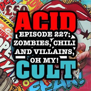 Episode 227: Zombies, Chili and Villains, Oh My!