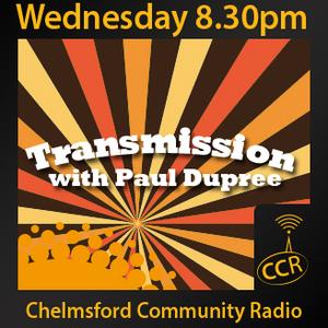 Transmission - @CCRTransmission - Paul Dupree - 20/05/15 - Chelmsford Community Radio
