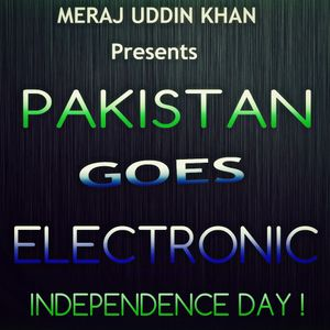 Meraj Uddin Khan Pres. Pakistan Goes Electronic Ep. August (Independence Special)