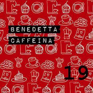 Benedetta Caffeina Puntata 19