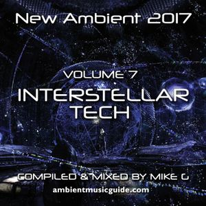 Interstellar Tech - New Ambient 2017 vol. 7 mixed by Mike G