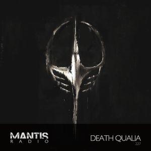 Mantis Radio 227 + Death Qualia