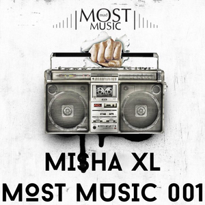 MISHA XL - MOST MUSIC - LIVE MIX 001