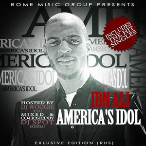 Ibn Ali - America's Idol (Mixtape) (Hosted by DJ Woogie, Mixed & Co-Hosted by DJ Spot) (2011)