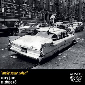 "118. Mary Jane Mixtape #5 ""Make Some Noise"""