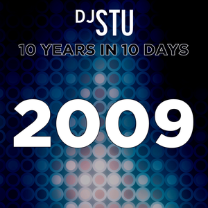 Day 7 in DJ STU's 10 Years in 10 Days : 2009