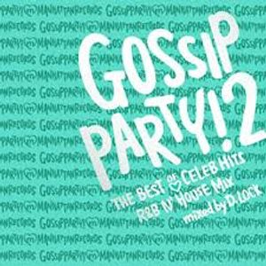 GOSSIP PARTY! 2 THE BEST OF CELEB HITS