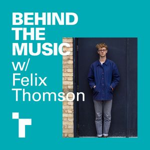 Behind The Music with Felix Thomson - 27 June 2019