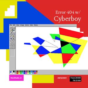 Error 404 - 02 w/ Cyberboy / 28-05-2021
