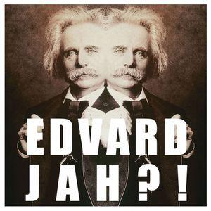 EDVARD, JAH?!