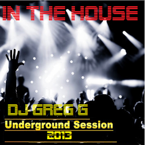 DJ GREG G UNDERGROUND IN THE HOUSE SESSION 2013