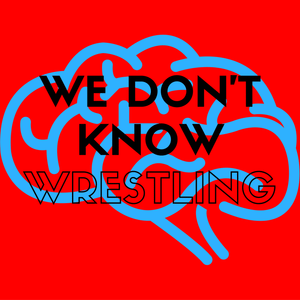 We Don't Know Wrestling: Formerly Known As Always Bury Tanners Part I