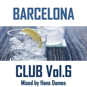 Barcelona Club 2013 mixed by Hans Dames Vol.6
