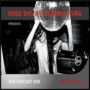 Miss Shiva & Deanna Avra Presents SAR Podcast 005 Fifth Sence