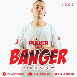 PULLER pres. Banger Radioshow #009