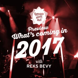Reks Bevy previews some of the up and coming gigs at Ramsgate Music Hall in the early part of 2017