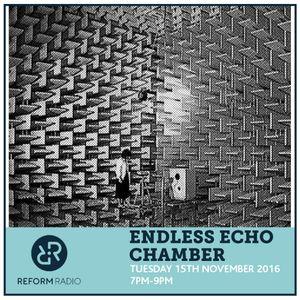 Endless Echo Chamber 15th November 2016