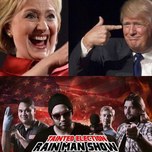 Special Rain Man Show: Tainted Election PT. 3