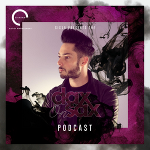 Six15 Presents The Dax On Sax Podcast [Episode 09]