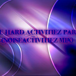 The Hard Activitiez part (NoiseActivitiez mix)