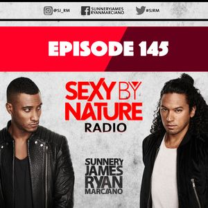 SEXY BY NATURE RADIO 145 -- BY SUNNERY JAMES & RYAN MARCIANO