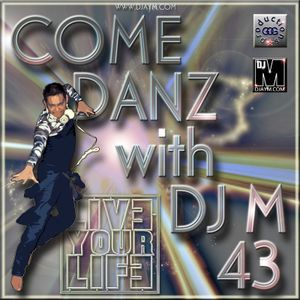 COME DANZ with DJ M, 43 (Live Your Life)
