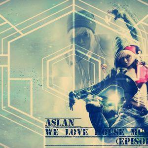 Aslan - We Love House Music (Episode 3)