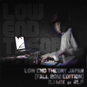 Low End Theory Japan[Fall 2012 Edition]DJ Mix by RLP