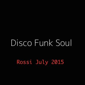 Rossi - Disco - Funk Soul Mix July 2015