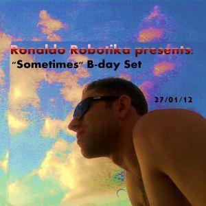 "Ronaldo Robotika - ""Sometimes"" B-day Set (27.01.12)"