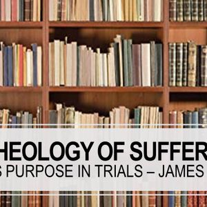 A Theology of Suffering Part 1
