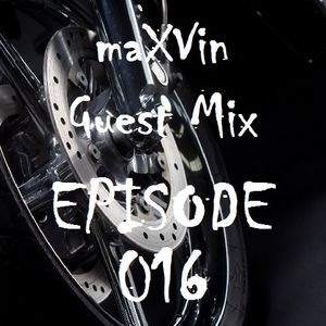 maXVin - Guest Mix Podcast Ep #016