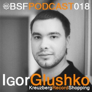 Igor Glushko - BSF Podcast 018 - Kreuzberg Record Shopping