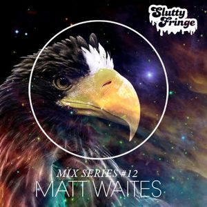 Slutty Fringe Mix Series #12 Matt Waites