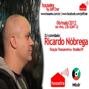Houseira #1 - Sem. 06/05/2012 - Guest DJ Ricardo Nobrega