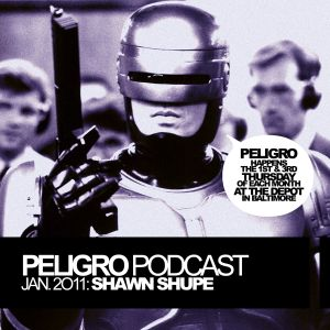 PELIGRO PODCAST JAN. 2011: SHAWN SHUPE