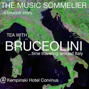 "THE MUSIC SOMMELIER -presents- ""TEA WITH BRUCEOLINI"" A BRUNCH STORY..TIME TRAVELING AROUND ITALY"