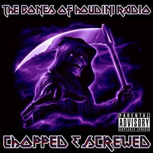 The Bones of Houdini Radio Episode #6: Chopped & Screwed Edition