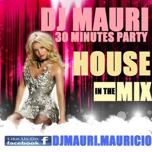 DJ MAURI 30 MINUTES PARTY HOUSE MIX