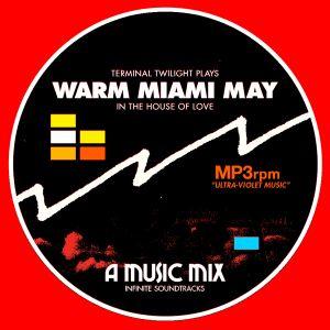 Warm Miami May (Terminal Twilight mixtape)