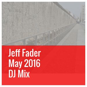 Jeff Fader May 2016 DJ Mix