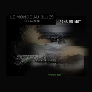 LE MONDE AU BLUES SANS UN MOT 30 JUIN 2020